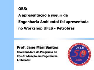 OBS: A apresentação a seguir da Engenharia Ambiental foi apresentada no Workshop UFES - Petrobras