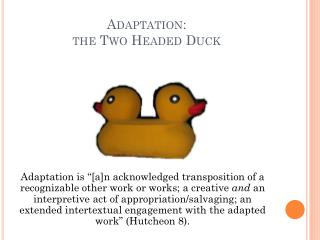 Adaptation:  the Two Headed Duck