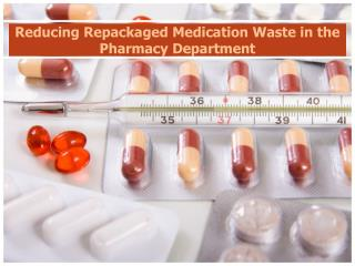 Reducing Repackaged Medication Waste in the Pharmacy Department