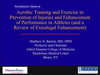 Matthew N. Bartels, MD, MPH  Professor and Chairman Albert Einstein College of Medicine