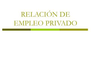 RELACIÓN DE EMPLEO PRIVADO