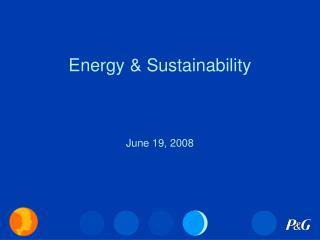 Energy & Sustainability June 19, 2008