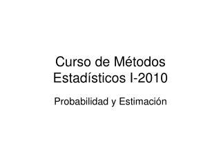 Curso de Métodos Estadísticos I-2010