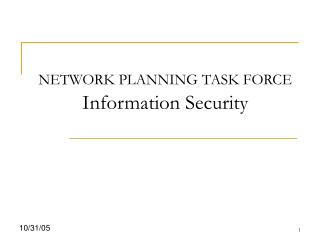 NETWORK PLANNING TASK FORCE Information Security