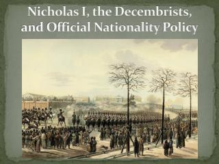 Nicholas I, the Decembrists, and Official Nationality  Policy