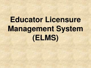 Educator Licensure Management System (ELMS)
