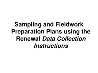 Sampling and Fieldwork Preparation Plans using the Renewal  Data Collection Instructions