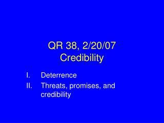 QR 38, 2/20/07 Credibility