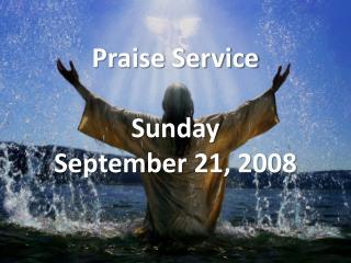Praise Service Sunday September 21, 2008