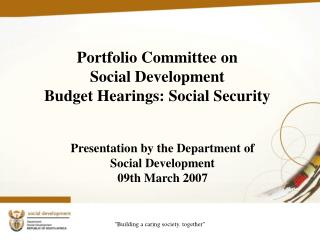 Portfolio Committee on  Social Development Budget Hearings: Social Security