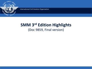 SMM 3 rd  Edition  Highlights  ( Doc  9859, Final version)