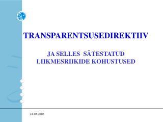 TRANSPARENTSUSEDIREKTIIV JA SELLES  SÄTESTATUD LIIKMESRIIKIDE KOHUSTUSED