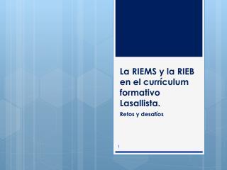 La RIEMS y la RIEB en el curr�culum formativo Lasallista.