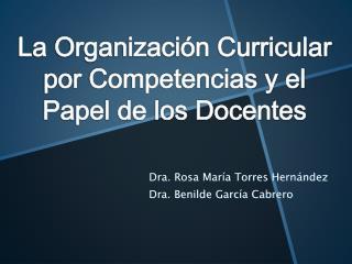Dra. Rosa María Torres Hernández Dra. Benilde García Cabrero