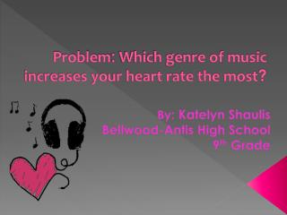 Problem :  Which genre of music increases your heart rate the most ?