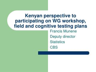 Kenyan perspective to participating on WG workshop, field and cognitive testing plans