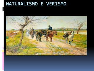 NATURALISMO E VERISMO