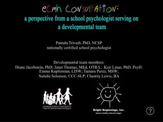 Pamala Trivedi, PhD, NCSP nationally certified school psychologist   Developmental team members: Diane Jacobstein, PhD;