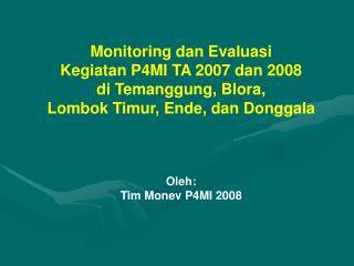 Monitoring dan Evaluasi  Kegiatan P4MI TA 2007 dan 2008 di Temanggung, Blora,