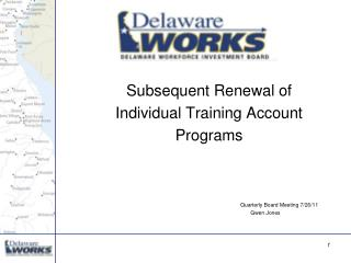 Subsequent Renewal of  Individual Training Account  Programs  				Quarterly Board Meeting 7/26/11