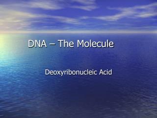 DNA – The Molecule