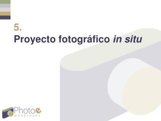 5. Proyecto fotogr áfico in situ