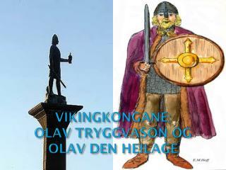 VIKINGKONGANE: OLAV TRYGGVASON OG  OLAV DEN HEILAGE