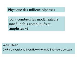 Yanick Ricard  CNRS/Universit é  de Lyon/Ecole Normale Sup é rieure de Lyon
