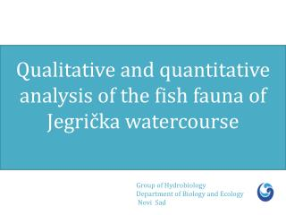 Qualitative and quantitative analysis of the fish fauna of  Jegrička watercourse