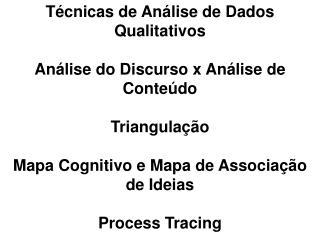 Técnicas de Análise de Dados Qualitativos Análise do Discurso x Análise de Conteúdo Triangulação