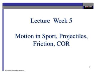 Lecture  Week 5 Motion in Sport, Projectiles, Friction, COR