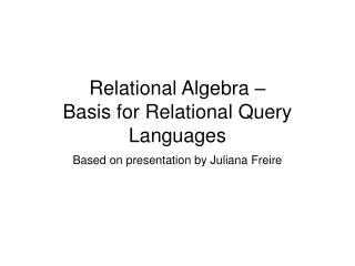 Relational Algebra –  Basis for Relational Query Languages