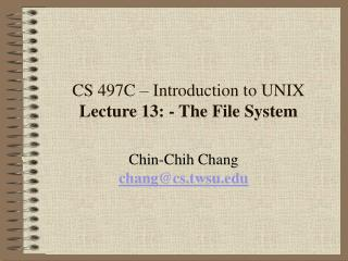 CS 497C – Introduction to UNIX Lecture 13: - The File System