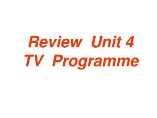 Review  Unit 4   TV  Programme
