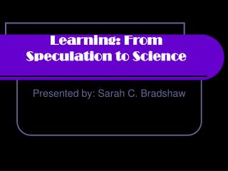Learning: From Speculation to Science