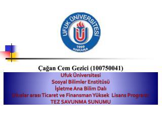 Çağan Cem Gezici (100750041) Ufuk Üniversitesi Sosyal Bilimler Enstitüsü İşletme Ana Bilim Dalı