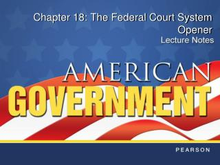 Chapter 18: The Federal Court System Opener