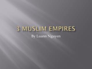 3 Muslim Empires