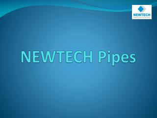NEWTECH Pipes