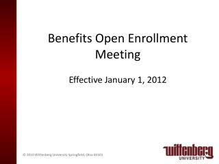 Benefits Open Enrollment Meeting  Effective January 1, 2012