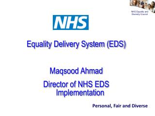 Equality Delivery System (EDS) Maqsood Ahmad Director of NHS EDS Implementation