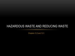 Hazardous waste and reducing waste