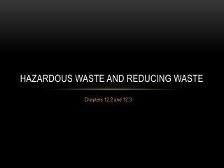 Hazardous waste and reducing waste