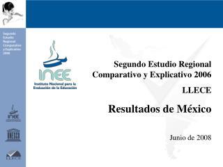 Segundo Estudio Regional Comparativo y Explicativo 2006 LLECE Resultados de M éxico Junio de 2008