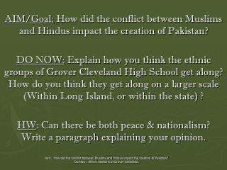 AIM/Goal:  How did the conflict between Muslims and Hindus impact the creation of Pakistan?