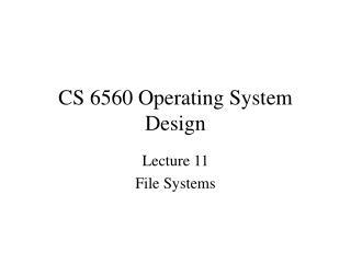 CS 6560 Operating System Design