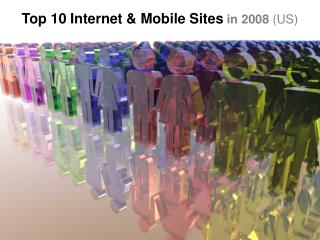 Top 10 Internet & Mobile Sites in 2008  (US)