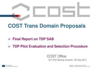 COST  Trans Domain Proposals Final  Report on  TDP SAB