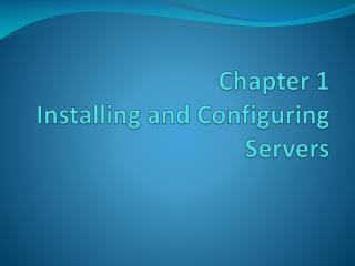 Chapter 1 Installing and Configuring Servers