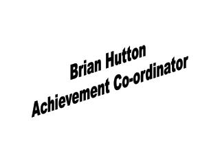 Brian Hutton  Achievement Co-ordinator